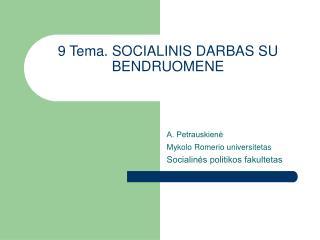 9  Tema .  SOCIALINIS DARBAS SU BENDRUOMENE