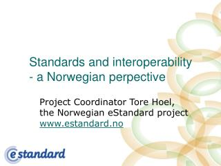 Standards and interoperability - a Norwegian perpective
