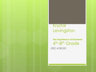 Krystal  Levingston The Importance of Grammar 4 th -8 th  Grade