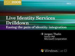Live Identity Services Drilldown Easing the pain of identity integration
