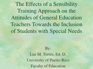 By: Luz M. Torres, Ed. D. University of Puerto Rico Faculty of Education