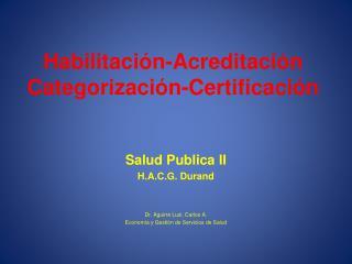 Habilitación-Acreditación Categorización-Certificación