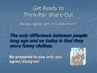 Get Ready to  Think-Pair-Share-Out