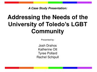 A Case Study Presentation: Addressing the Needs of the University of Toledo's LGBT Community