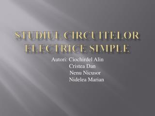 Studiul circuitelor electrice  simple