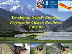 Developing Nepal s Strategic Program for Climate Resilience SPCR