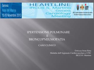 IPERTENSIONE POLMONARE  E BRONCOPNEUMOPATIA CASO CLINICO Dott.ssa Irene Rota