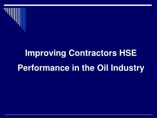 Improving Contractors HSE Performance in the Oil Industry