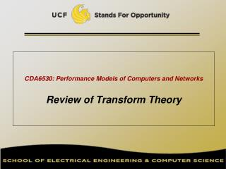 CDA6530: Performance Models of Computers and Networks Review of Transform Theory