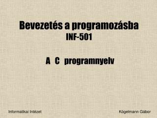 Bevezetés a programozásba  INF-501 A   C   programnyelv
