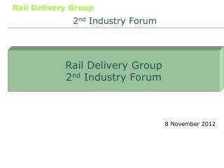 Rail Delivery Group 2 nd  Industry Forum