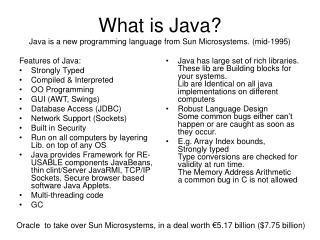 What is Java? Java is a new programming language from Sun Microsystems. (mid-1995)