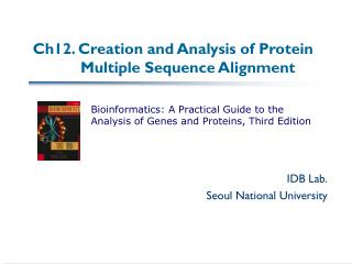 Ch12. Creation and Analysis of Protein             Multiple Sequence Alignment
