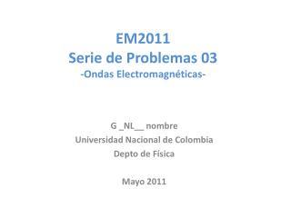 EM2011 Serie de Problemas 03 -Ondas Electromagnéticas-