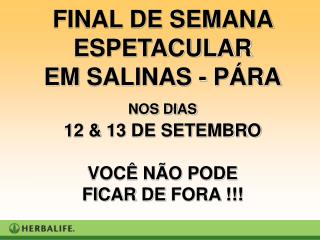 FINAL DE SEMANA ESPETACULAR EM  SALINAS - PÁRA NOS DIAS 12  &  13  DE SETEMBRO VOCÊ NÃO PODE