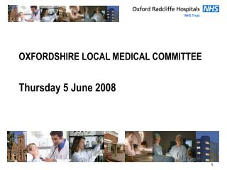 OXFORDSHIRE LOCAL MEDICAL COMMITTEE  Thursday 5 June 2008