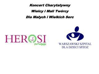 Koncert Charytatywny  Wielcy i Mali Twórcy  Dla Małych i Wielkich Serc
