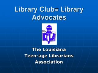 Library Club= Library Advocates
