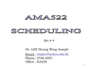 Set # 4 Dr. LEE Heung Wing Joseph Email  :  majlee@polyu.hk Phone: 2766 6951	 Office : HJ639