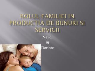 Rolul familiei in  productia  de bunuri si servicii