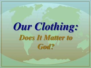 Our Clothing:  Does  It Matter to God?
