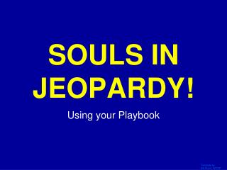 SOULS IN JEOPARDY!