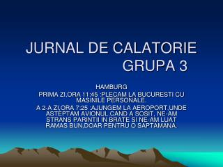 JURNAL DE CALATORIE                      GRUPA 3