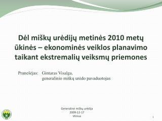 Pranešėjas: Gintaras Visalga,  generalinio miškų urėdo pavaduotojas