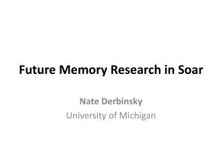 Future Memory Research in Soar