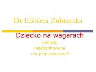 Dr Elżbieta Zubrzycka