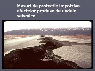 Masuri de protectie impotriva efectelor produse de undele seismice