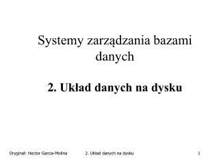 Systemy zarządzania bazami danych 2. Układ danych na dysku