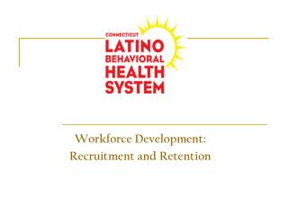 Workforce Development:  Recruitment and Retention