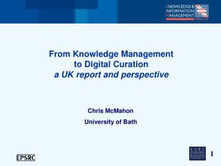 From Knowledge Management  to Digital Curation a UK report and perspective