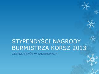 STYPENDYŚCI NAGRODY BURMISTRZA KORSZ 2013