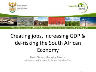 Creating jobs, increasing GDP & de-risking the South African Economy