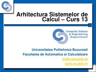 Arhitectura Sistemelor de Calcul – Curs 13