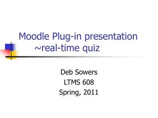 Moodle Plug-in presentation 	~real-time quiz