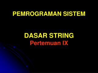 PEMROGRAMAN SISTEM DASAR STRING Pertemuan IX
