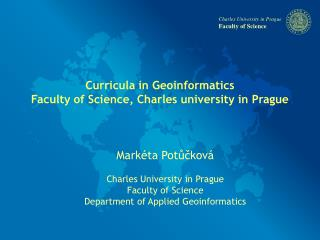 Curricula in Geoinformatics Faculty of Science, Charles university in Prague