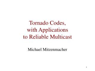 Tornado Codes,  with Applications to Reliable Multicast
