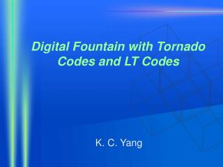 Digital Fountain with Tornado Codes and LT Codes