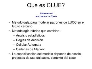 Que es CLUE? Conversion of Land Use and its Effects