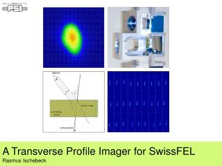 A Transverse Profile Imager for SwissFEL Rasmus Ischebeck