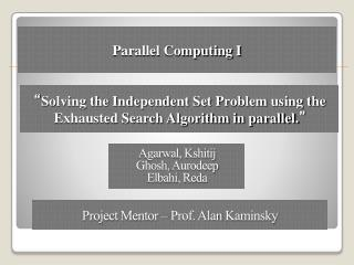 """ Solving the Independent Set Problem using the Exhausted Search Algorithm in parallel. """