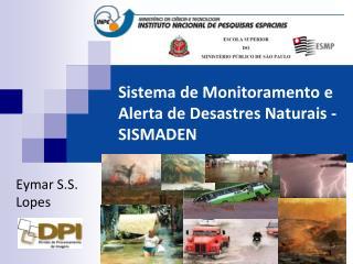 Sistema de Monitoramento e Alerta de Desastres Naturais - SISMADEN