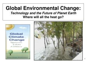 Global Environmental Change: Technology and the Future of Planet Earth Where will all the heat go?