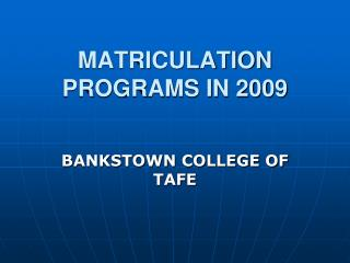 MATRICULATION PROGRAMS IN 2009