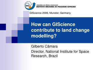 How can GIScience contribute to land change modelling?