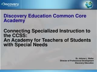 Discovery Education Common Core Academy Connecting Specialized Instruction to the CCSS: